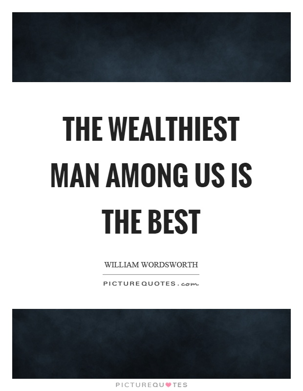 The wealthiest man among us is the best Picture Quote #1