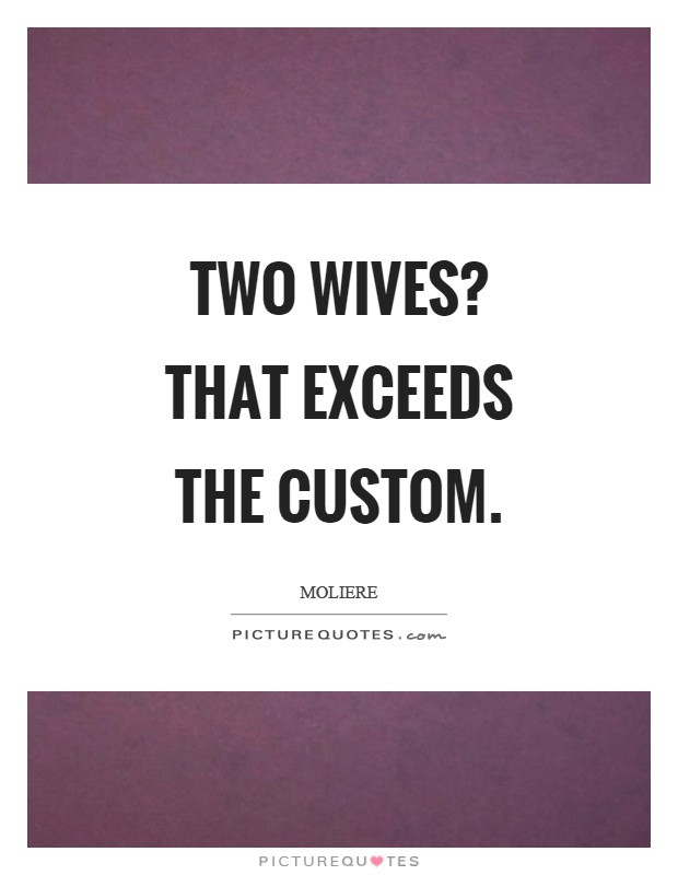 Two wives? That exceeds the custom Picture Quote #1