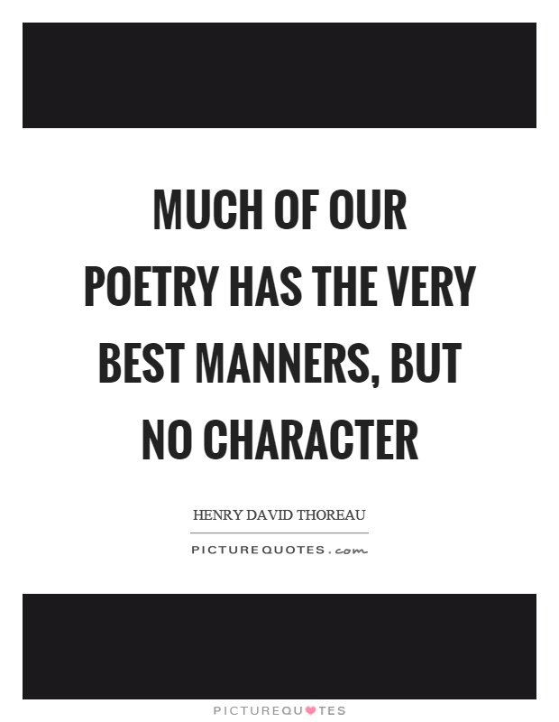 Much of our poetry has the very best manners, but no character Picture Quote #1