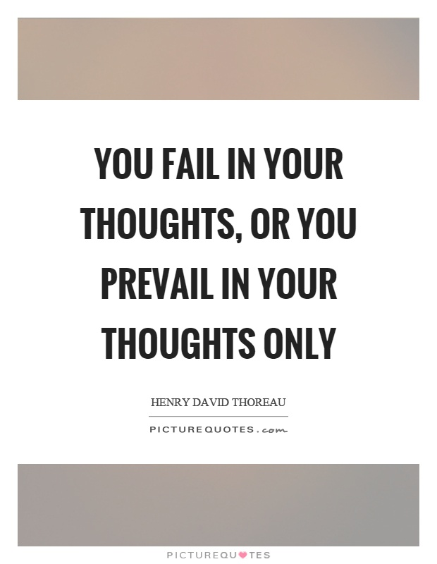You fail in your thoughts, or you prevail in your thoughts only Picture Quote #1