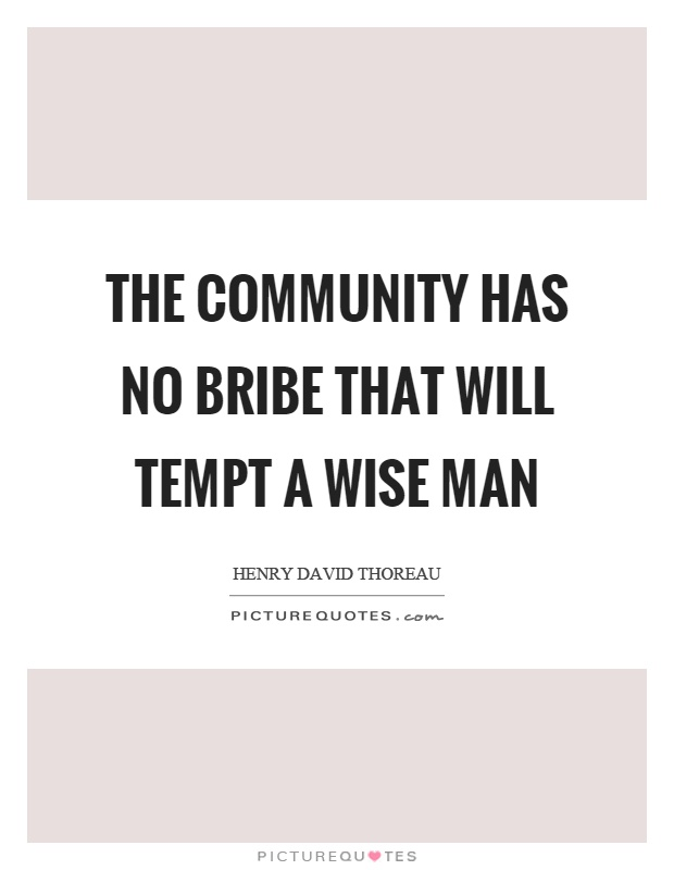The community has no bribe that will tempt a wise man Picture Quote #1