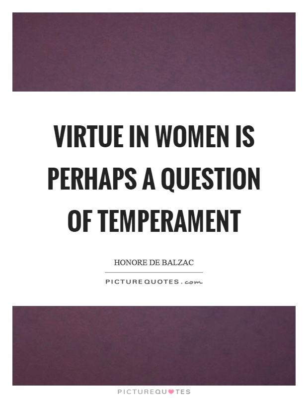Virtue in women is perhaps a question of temperament Picture Quote #1