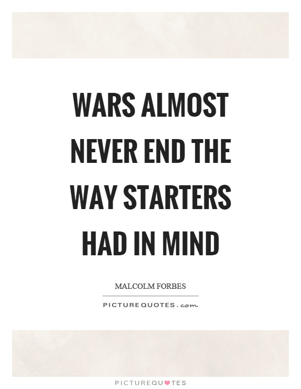 Wars almost never end the way starters had in mind Picture Quote #1