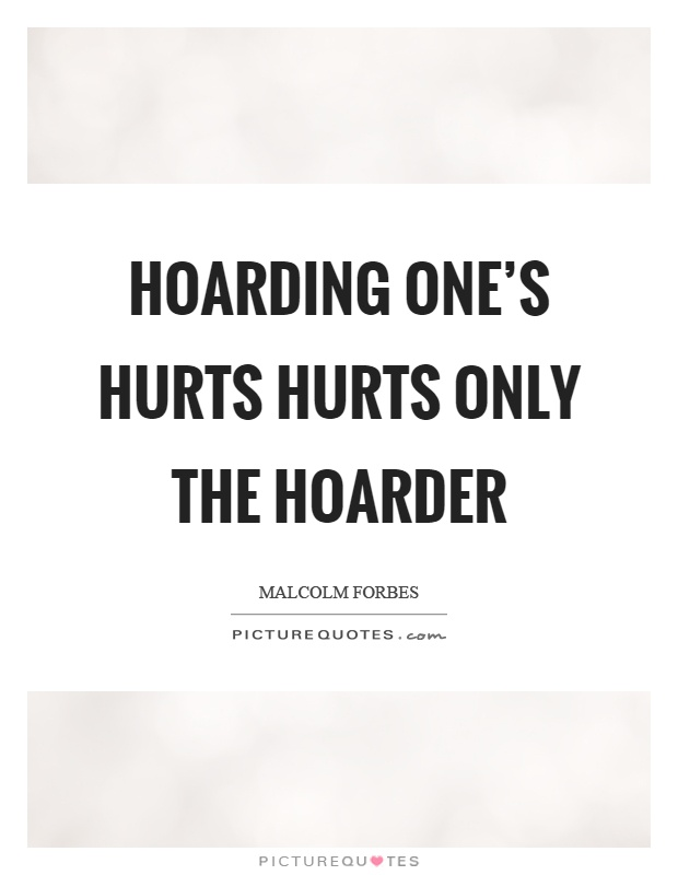 Hoarding one's hurts hurts only the hoarder Picture Quote #1