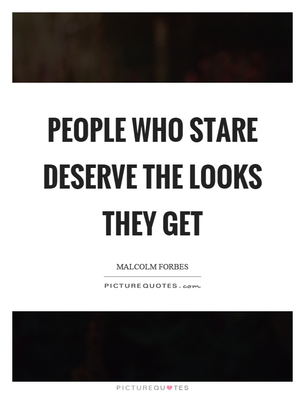 People who stare deserve the looks they get Picture Quote #1