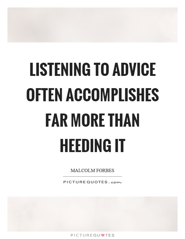 Listening to advice often accomplishes far more than heeding it Picture Quote #1