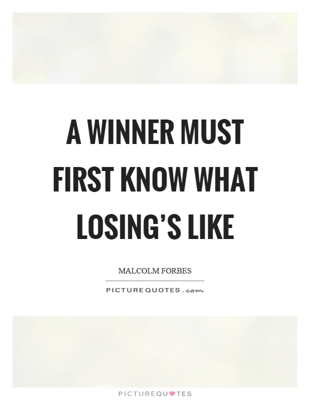 A winner must first know what losing's like Picture Quote #1