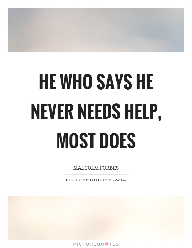 He who says he never needs help, most does Picture Quote #1