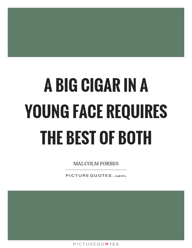 A big cigar in a young face requires the best of both Picture Quote #1