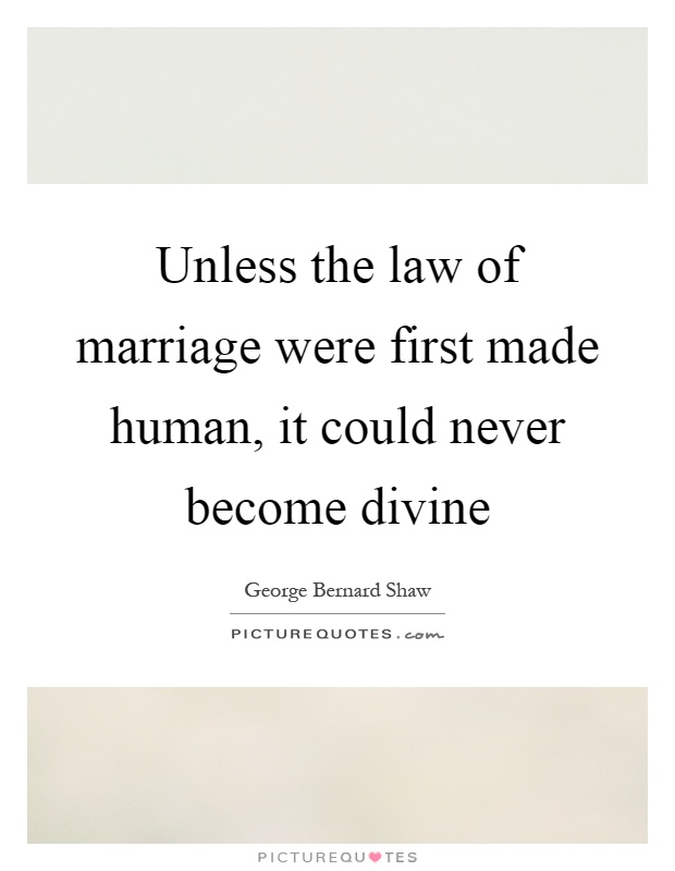 Unless the law of marriage were first made human, it could never become divine Picture Quote #1