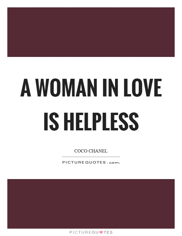 A woman in love is helpless Picture Quote #1