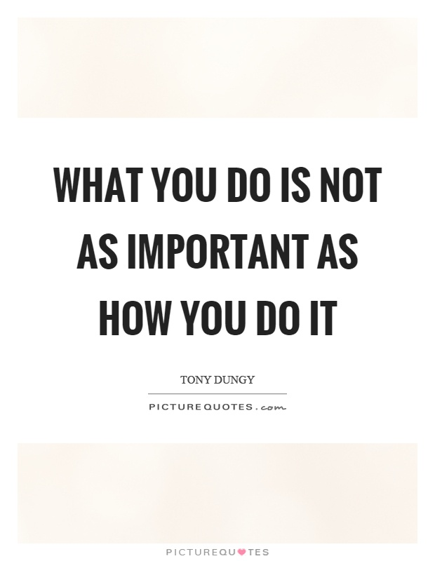 What you do is not as important as how you do it Picture Quote #1