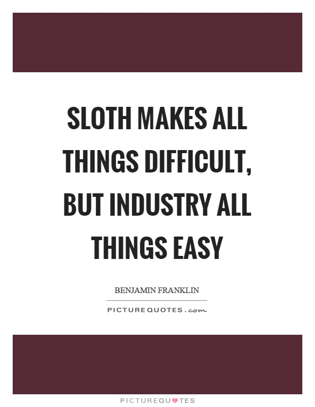 Sloth makes all things difficult, but industry all things easy Picture Quote #1