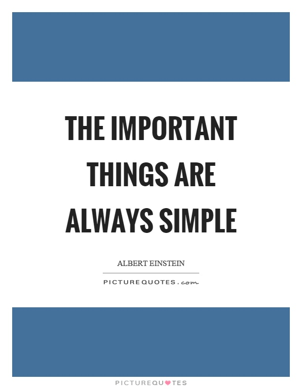 The important things are always simple Picture Quote #1