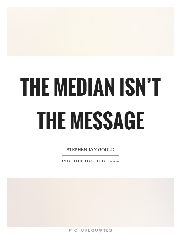The median isn't the message Picture Quote #1