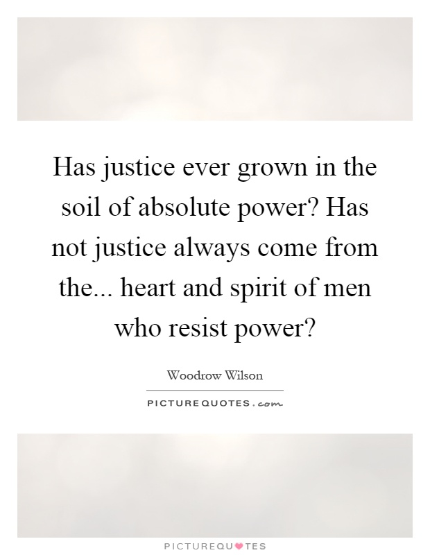 Has justice ever grown in the soil of absolute power has for What does soil come from