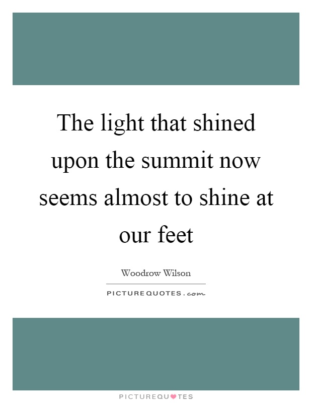 The light that shined upon the summit now seems almost to shine at our feet Picture Quote #1
