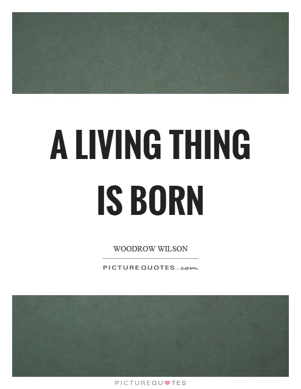A living thing is born Picture Quote #1
