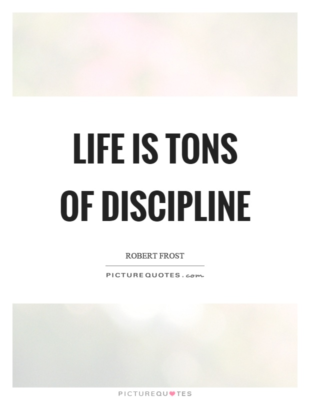 Life is tons of discipline Picture Quote #1