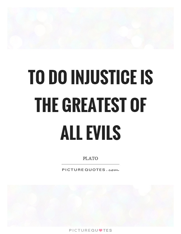 To do injustice is the greatest of all evils | Picture Quotes
