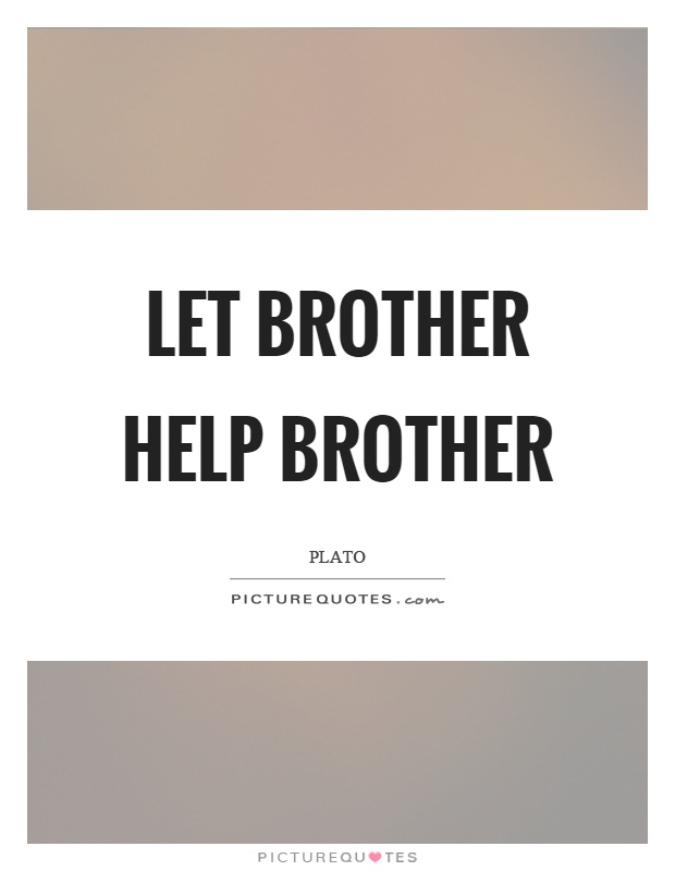 Let brother help brother Picture Quote #1
