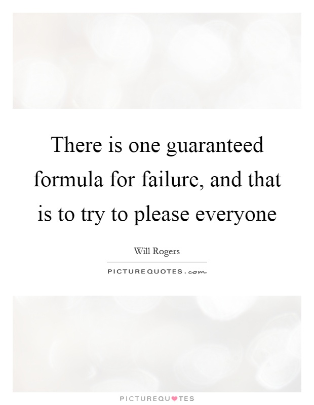 There is one guaranteed formula for failure, and that is to try to please everyone Picture Quote #1