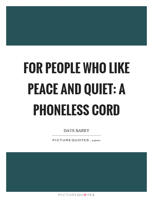 For people who like peace and quiet: a phoneless cord Picture Quote #1