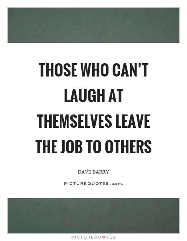 Those who can't laugh at themselves leave the job to others Picture Quote #1