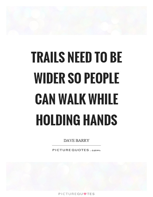 Trails need to be wider so people can walk while holding hands Picture Quote #1