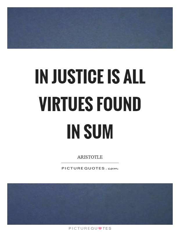 In justice is all virtues found in sum Picture Quote #1