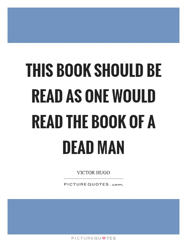 This book should be read as one would read the book of a dead man Picture Quote #1