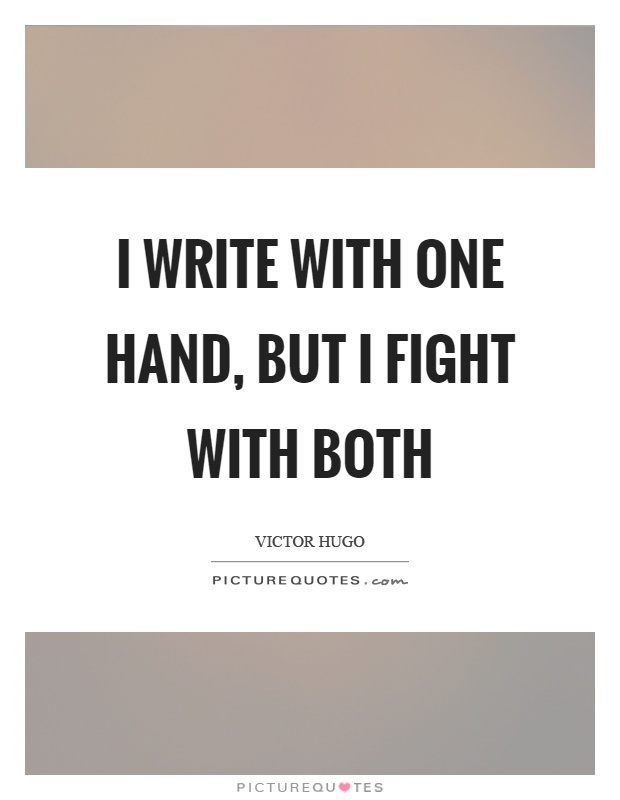I write with one hand, but I fight with both Picture Quote #1