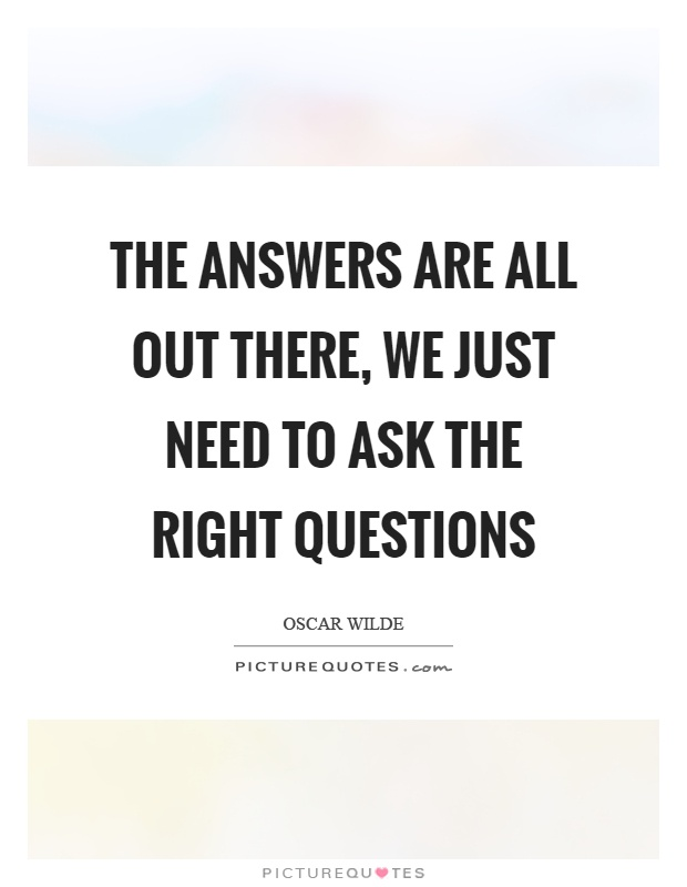 The answers are all out there, we just need to ask the right questions Picture Quote #1