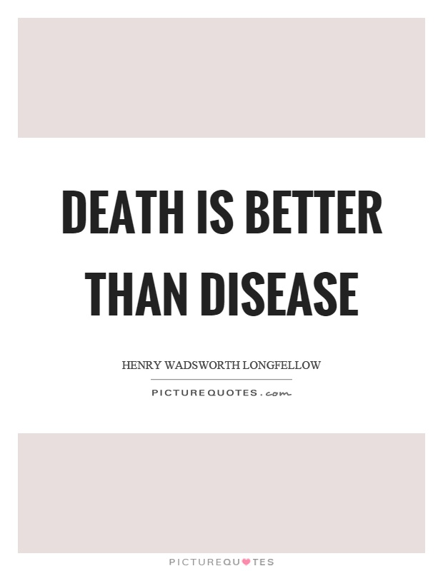 Death is better than disease Picture Quote #1