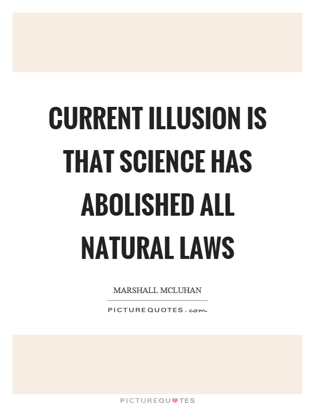 Current illusion is that science has abolished all natural laws Picture Quote #1