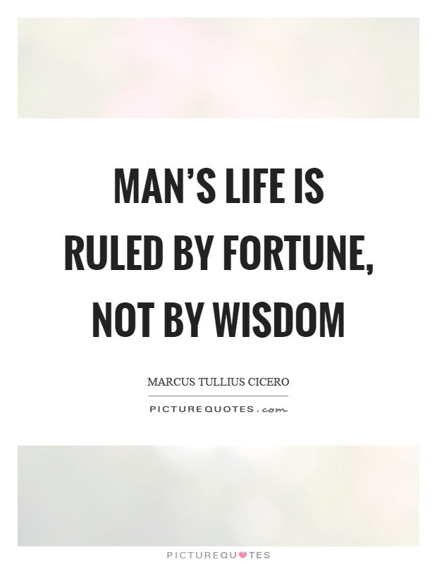 Man's life is ruled by fortune, not by wisdom Picture Quote #1