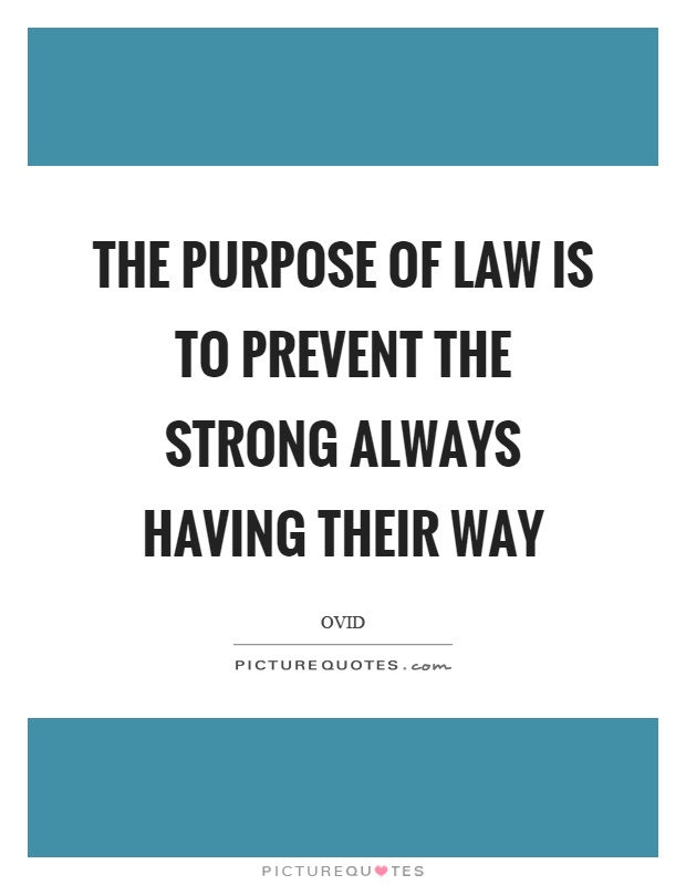 The purpose of law is to prevent the strong always having their way Picture Quote #1