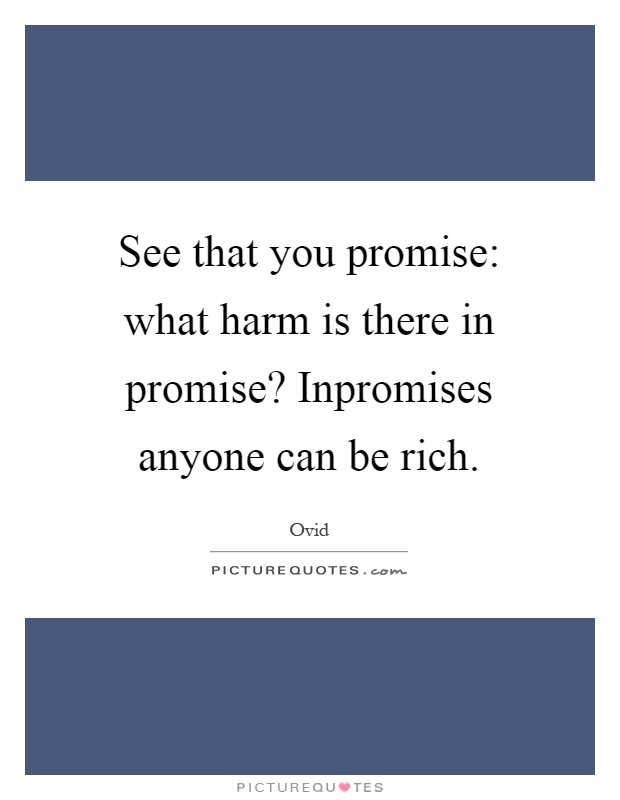 See that you promise: what harm is there in promise? Inpromises anyone can be rich Picture Quote #1