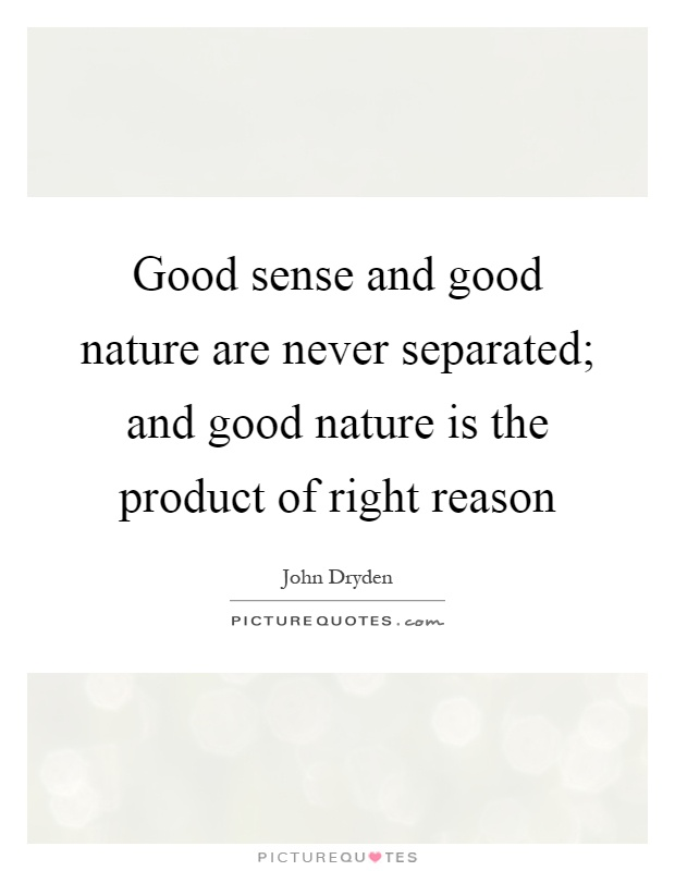 Good sense and good nature are never separated; and good nature is the product of right reason Picture Quote #1