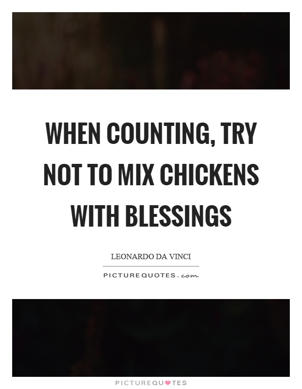 When counting, try not to mix chickens with blessings Picture Quote #1