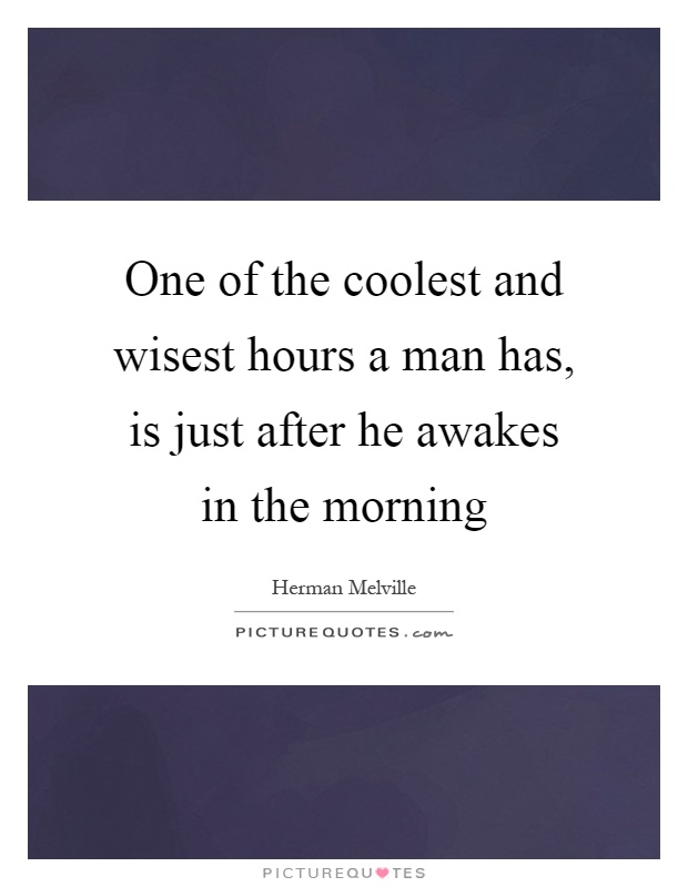 One of the coolest and wisest hours a man has, is just after he awakes in the morning Picture Quote #1