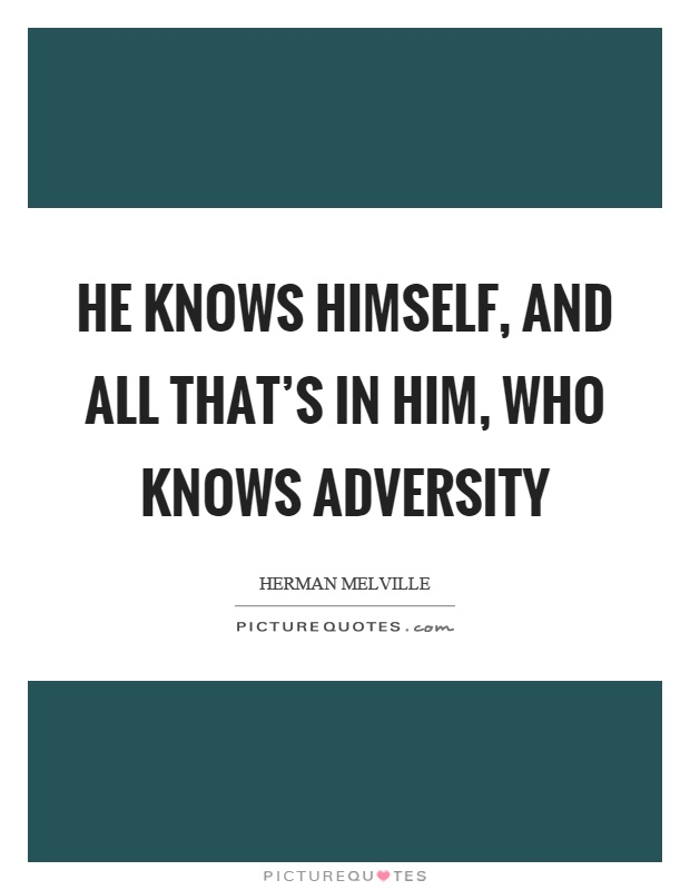 He knows himself, and all that's in him, who knows adversity Picture Quote #1