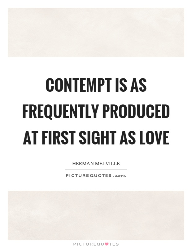 Contempt is as frequently produced at first sight as love Picture Quote #1