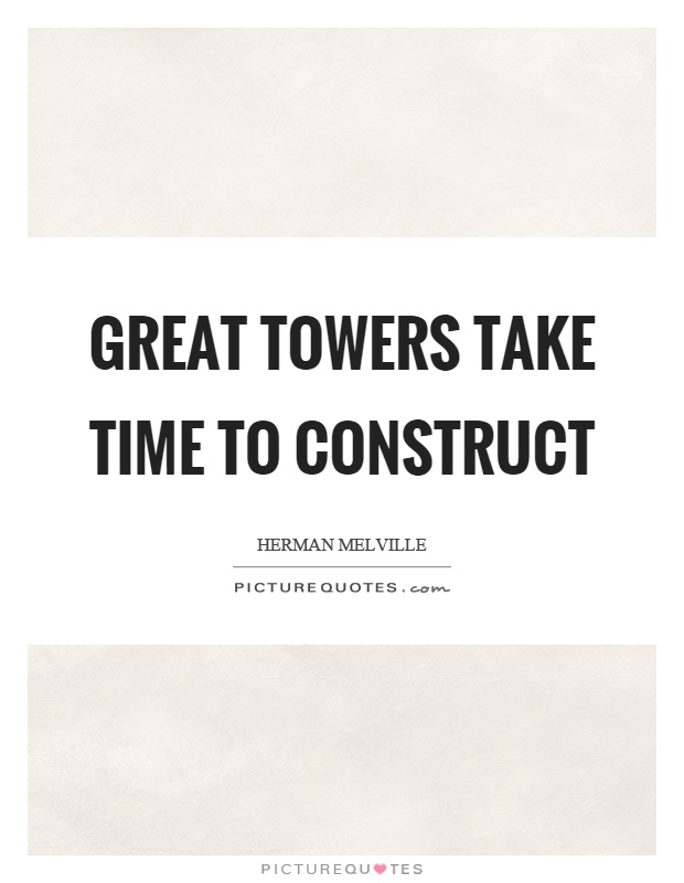 Great towers take time to construct Picture Quote #1