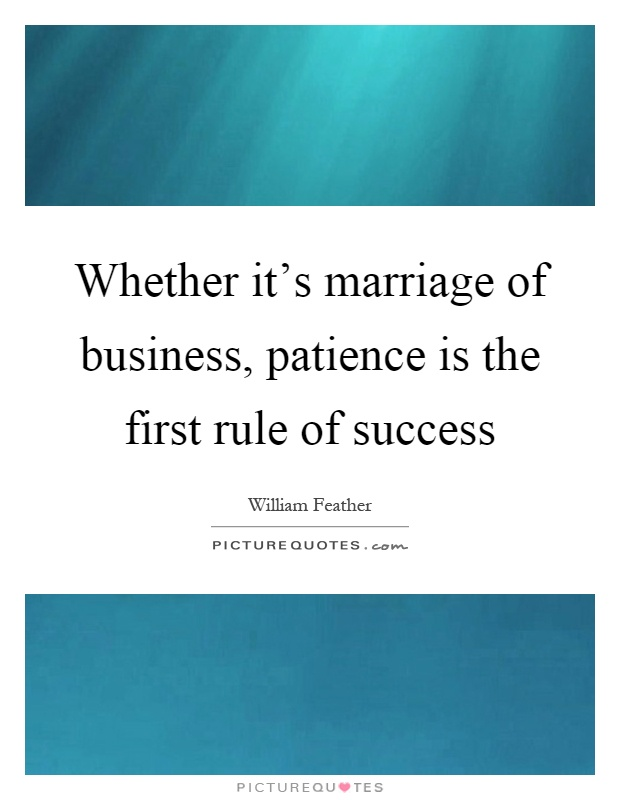 Whether Its Marriage Of Business Patience Is The First Rule Of