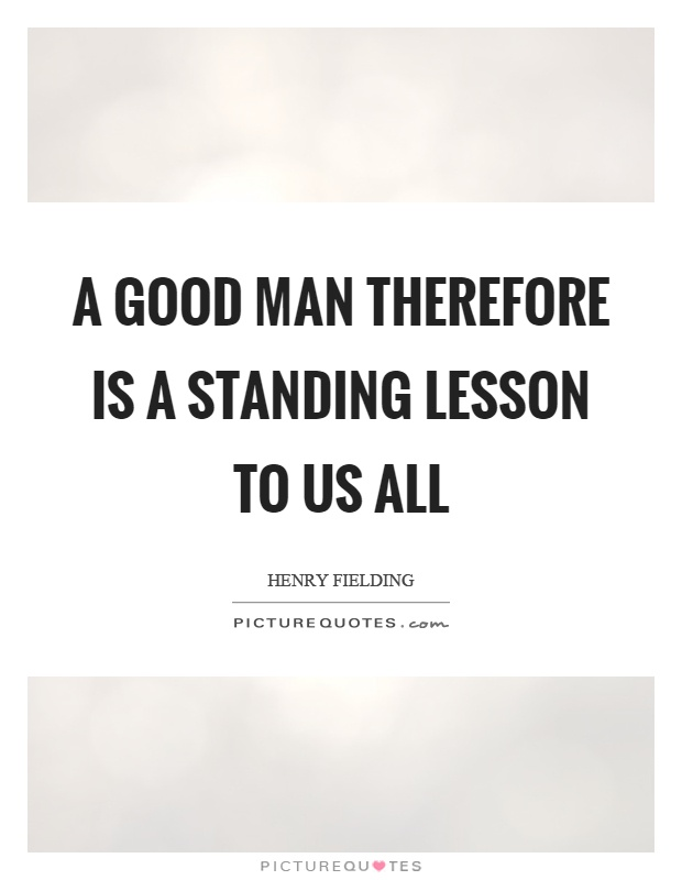 A good man therefore is a standing lesson to us all Picture Quote #1