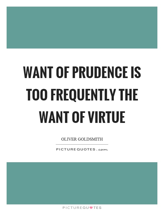 Want of prudence is too frequently the want of virtue Picture Quote #1