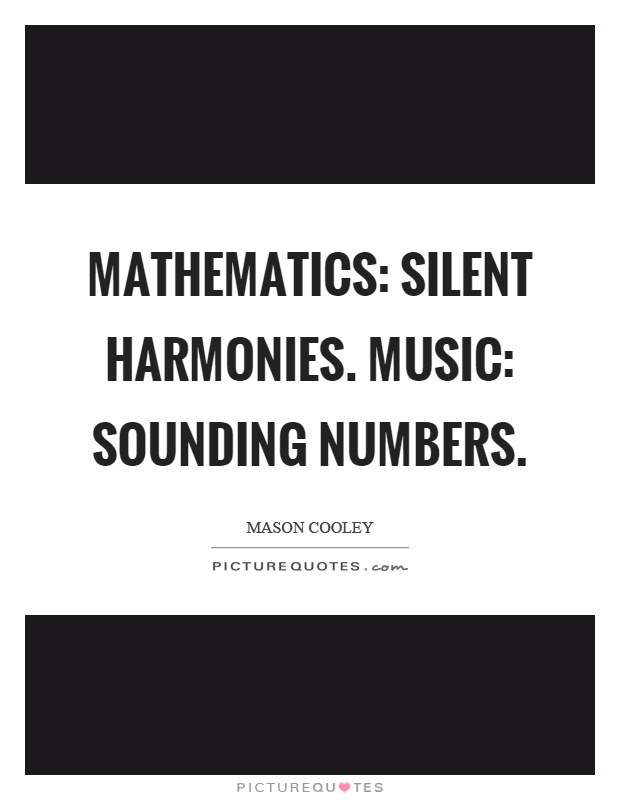 Mathematics: silent harmonies. Music: sounding numbers Picture Quote #1