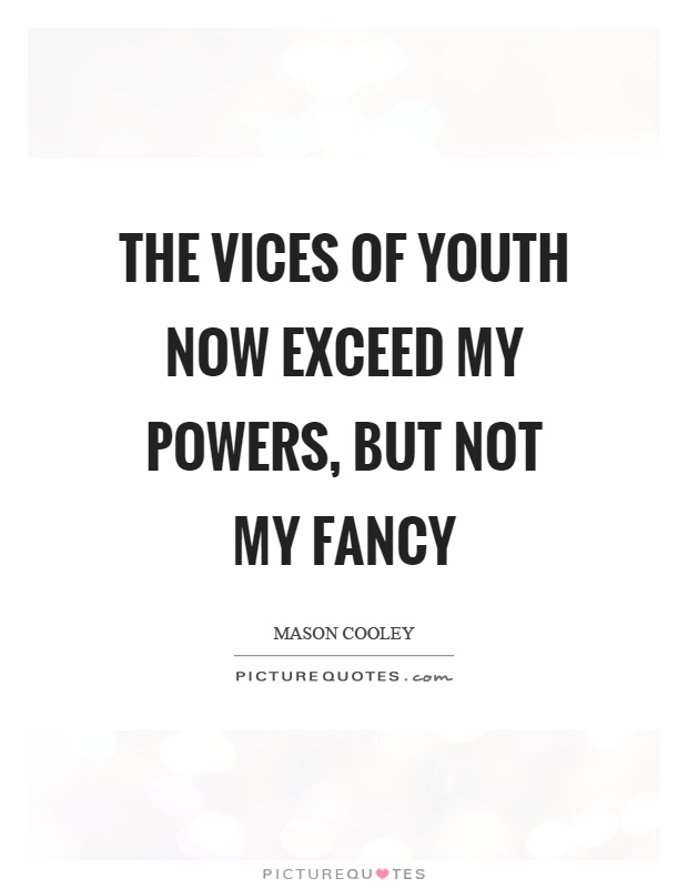 The vices of youth now exceed my powers, but not my fancy Picture Quote #1