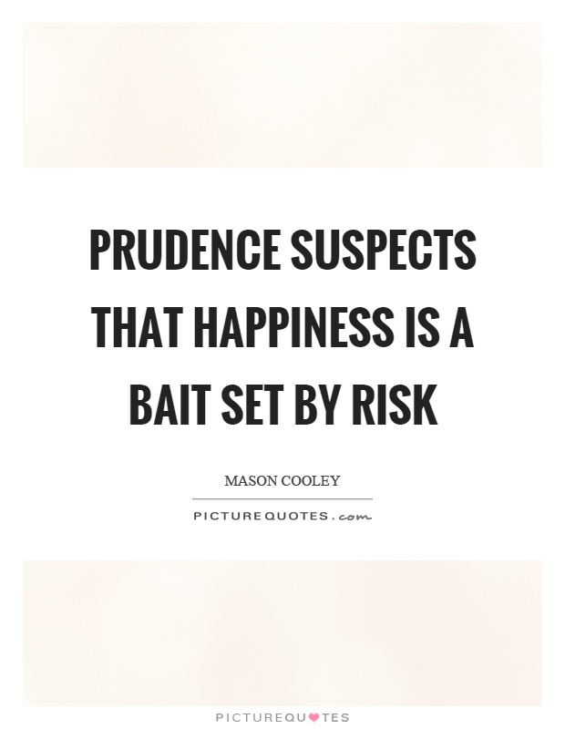 Prudence suspects that happiness is a bait set by risk Picture Quote #1